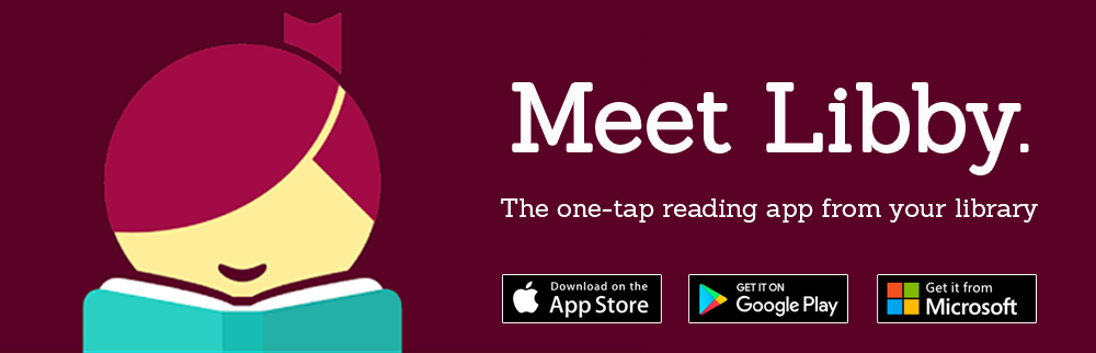 Meet Libby - the one-tap reading app from your library. Available on iOS App Store, Google Play, and Microsoft App Store.